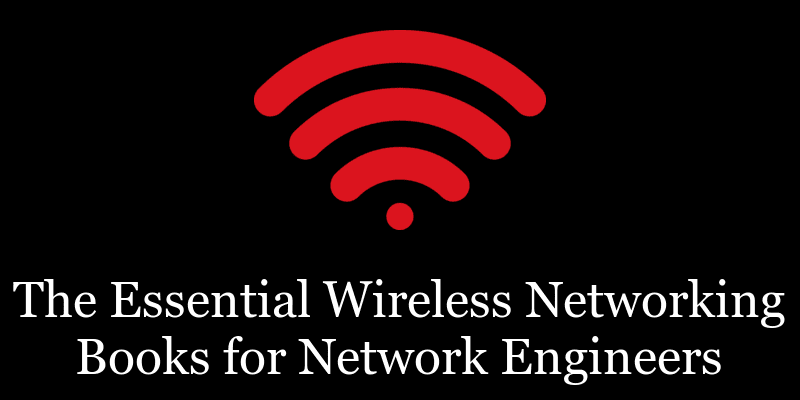 The Essential Wireless Networking Books for Network Engineers